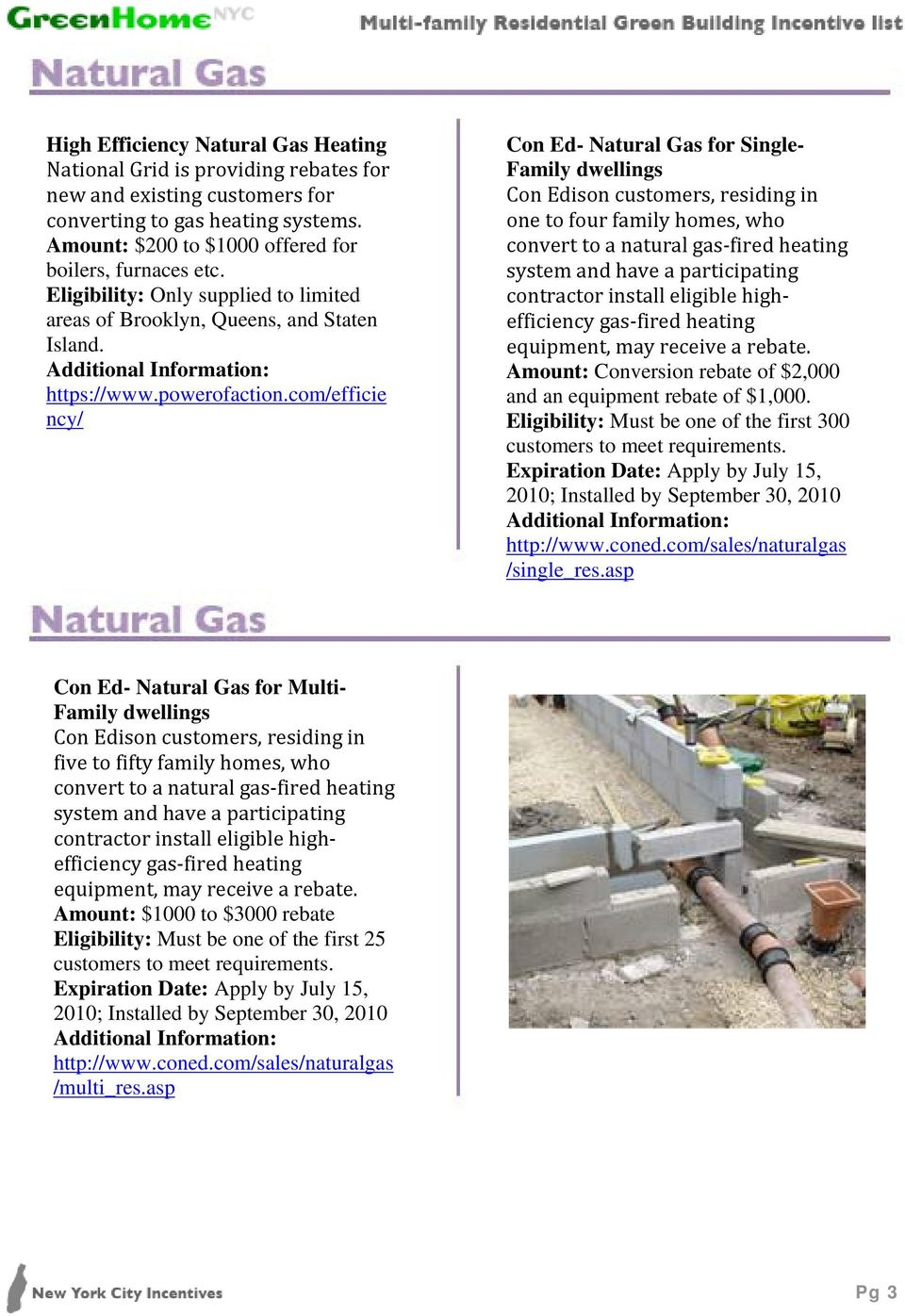 com/efficie ncy/ Con Ed- Natural Gas for Single- Family dwellings Con Edison customers, residing in one to four family homes, who convert to a natural gas fired heating system and have a