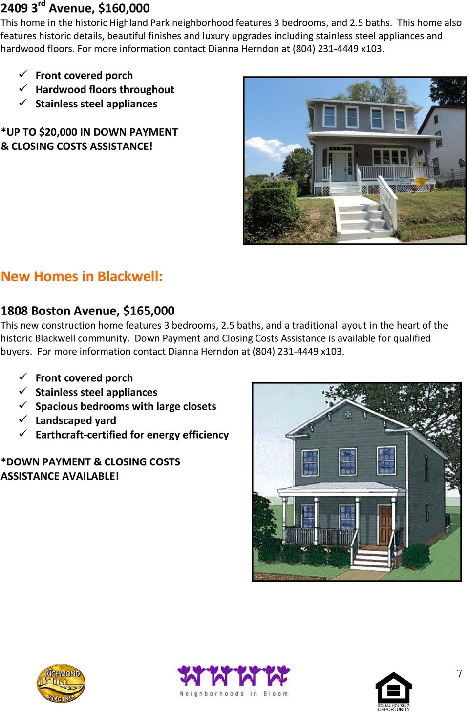 For more information contact Dianna Herndon at (804) 231 4449 x103. Hardwood floors throughout *UP TO $20,000 IN DOWN PAYMENT & CLOSING COSTS ASSISTANCE!