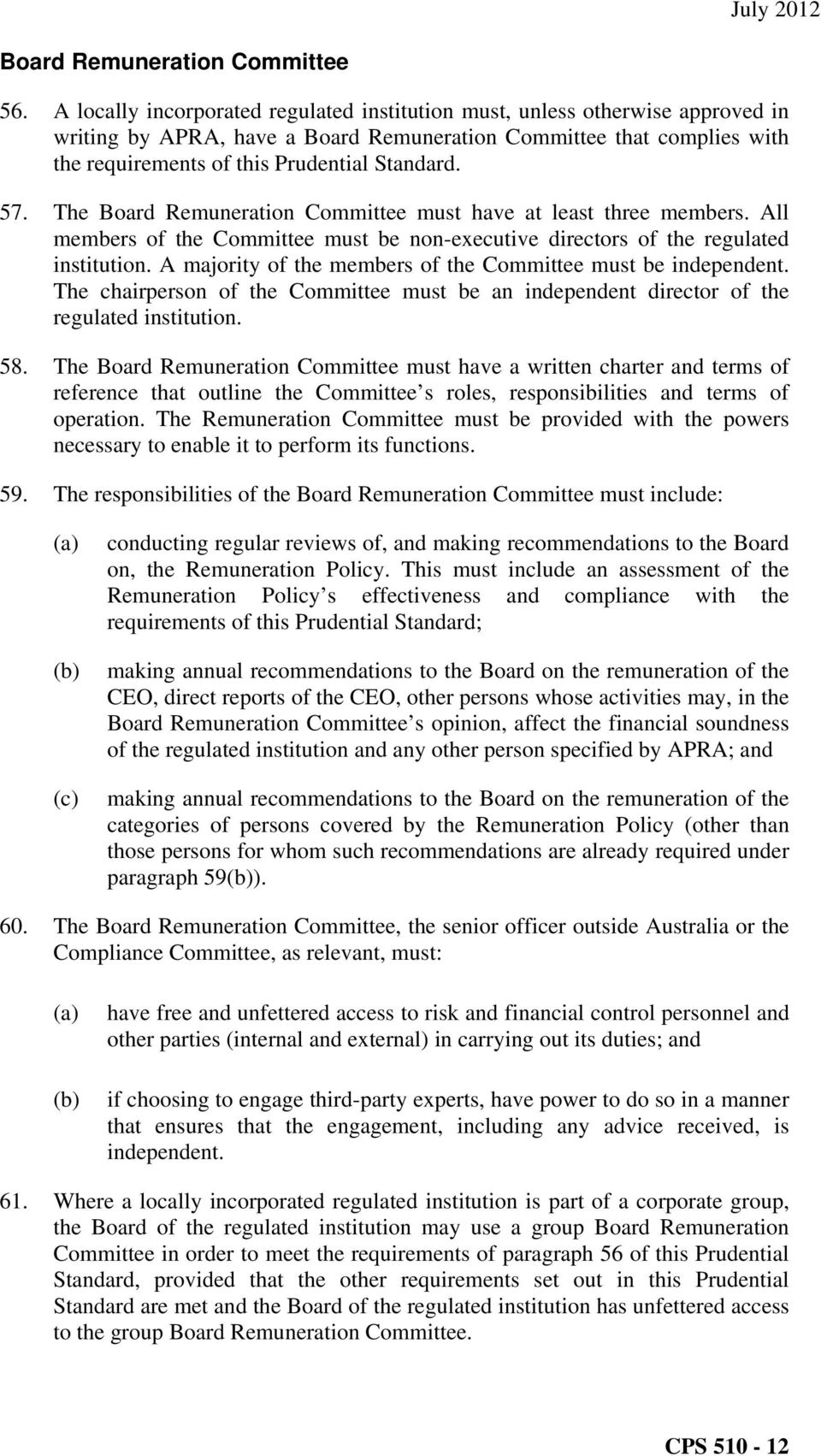 57. The Board Remuneration Committee must have at least three members. All members of the Committee must be non-executive directors of the regulated institution.