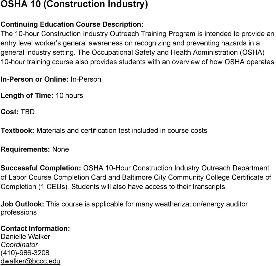 Length of Time: 10 hours Cost: TBD Textbook: Materials and certification test included in course costs Successful Completion: OSHA 10-Hour Construction Industry Outreach Department of Labor Course