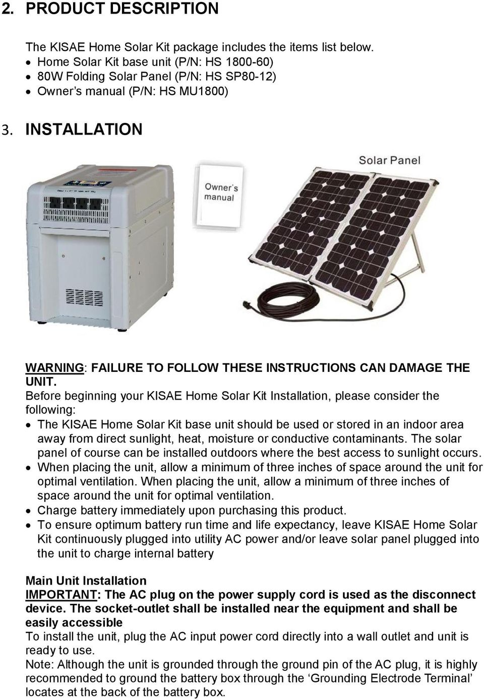 Before beginning your KISAE Home Solar Kit Installation, please consider the following: The KISAE Home Solar Kit base unit should be used or stored in an indoor area away from direct sunlight, heat,