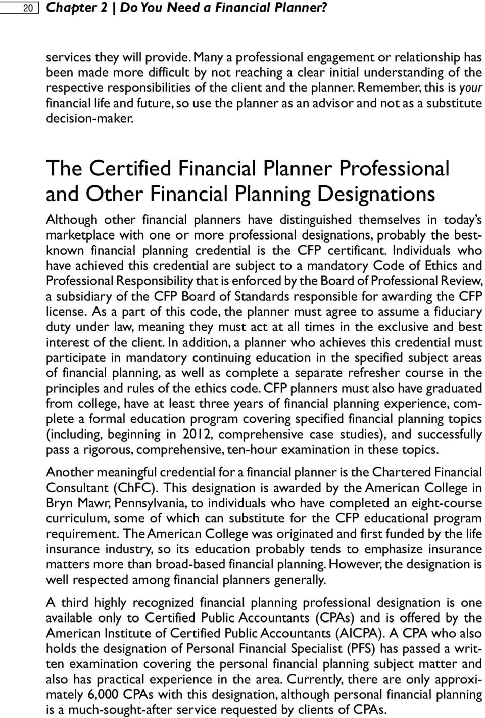 Remember, this is your financial life and future, so use the planner as an advisor and not as a substitute decision-maker.