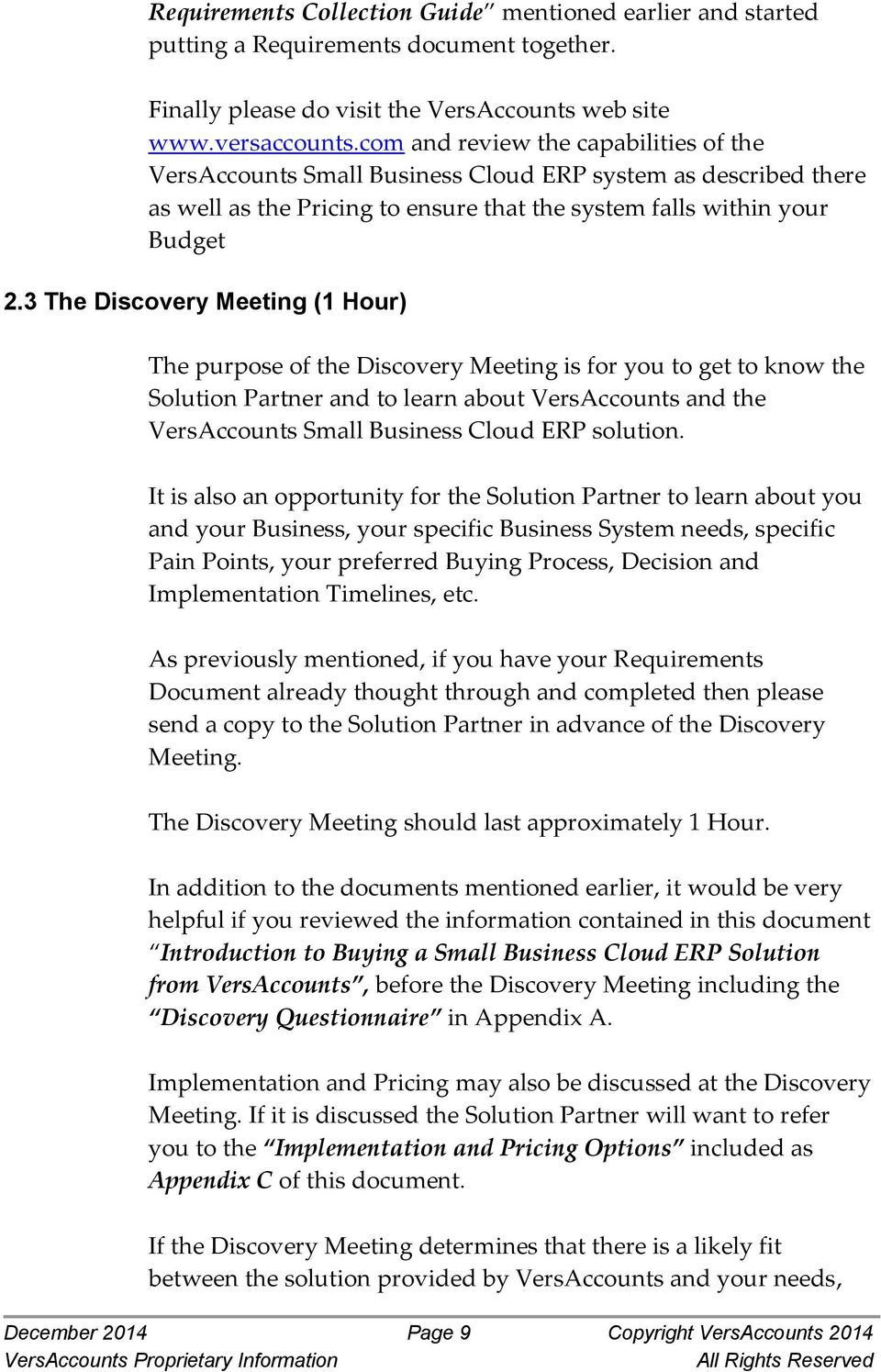 3 The Discovery Meeting (1 Hour) The purpose of the Discovery Meeting is for you to get to know the Solution Partner and to learn about VersAccounts and the VersAccounts Small Business Cloud ERP