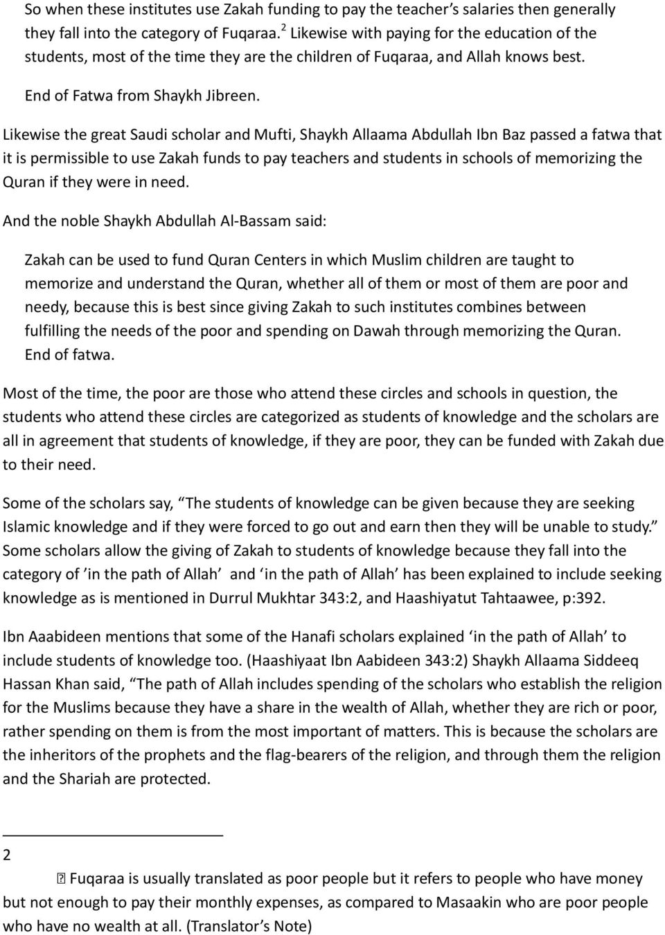 Likewise the great Saudi scholar and Mufti, Shaykh Allaama Abdullah Ibn Baz passed a fatwa that it is permissible to use Zakah funds to pay teachers and students in schools of memorizing the Quran if