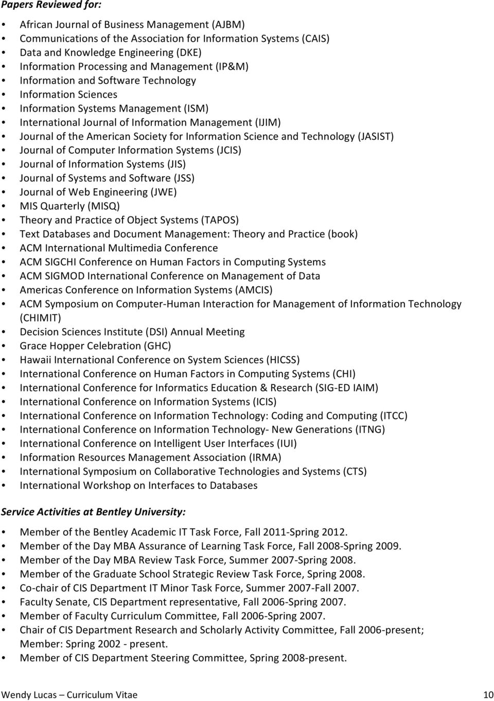 for Information Science and Technology (JASIST) Journal of Computer Information Systems (JCIS) Journal of Information Systems (JIS) Journal of Systems and Software (JSS) Journal of Web Engineering