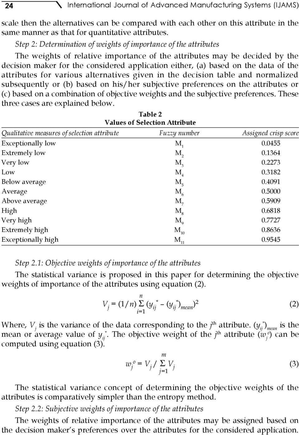 data f the attributes fr varius alternatives given in the decisin table and nrmalized subsequently r (b) based n his/her subjective preferences n the attributes r (c) based n a cmbinatin f bjective