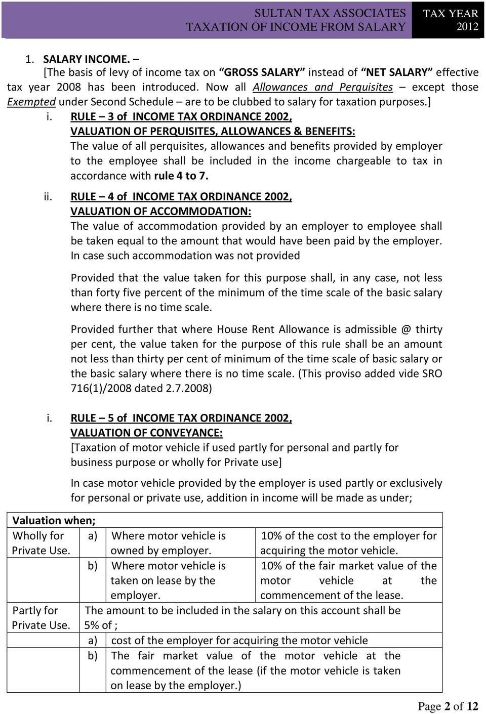RULE 3 of INCOME TAX ORDINANCE 2002, VALUATION OF PERQUISITES, ALLOWANCES & BENEFITS: The value of all perquisites, allowances and benefits provided by employer to the employee shall be included in