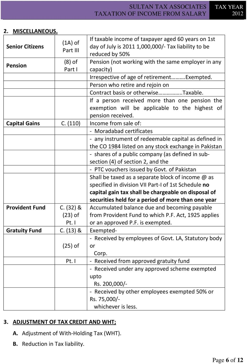 reduced by 50% Pension (not working with the same employer in any capacity) Irrespective of age of retirement.exempted. Person who retire and rejoin on Contract basis or otherwise..taxable.