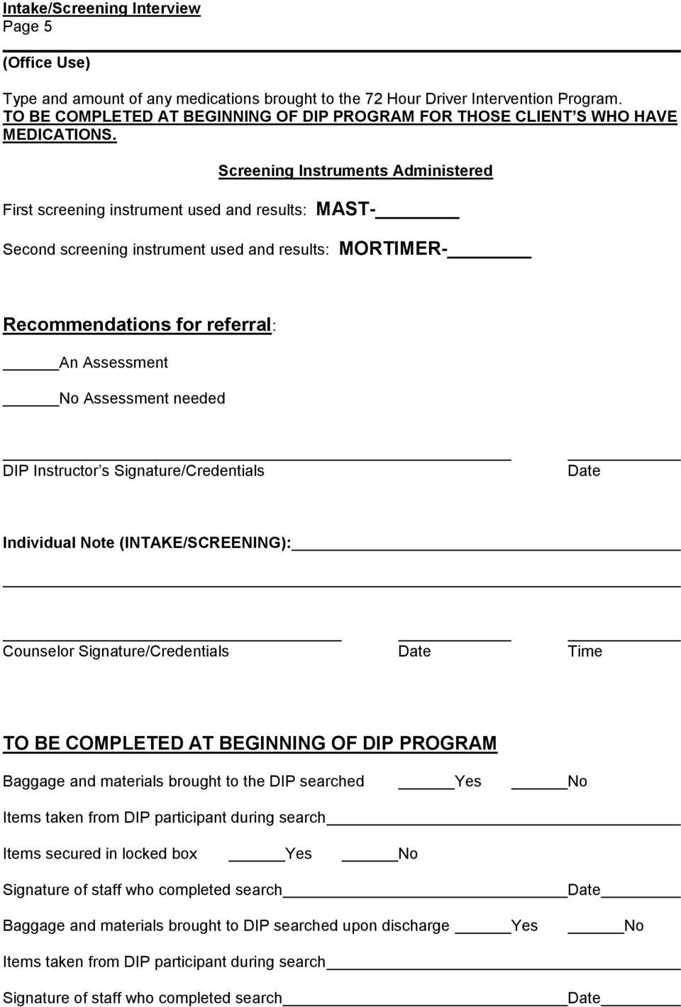 needed DIP Instructor s Signature/Credentials Individual te (INTAKE/SCREENING): Counselor Signature/Credentials Time TO BE COMPLETED AT BEGINNING DIP PROGRAM Baggage and materials brought to the DIP