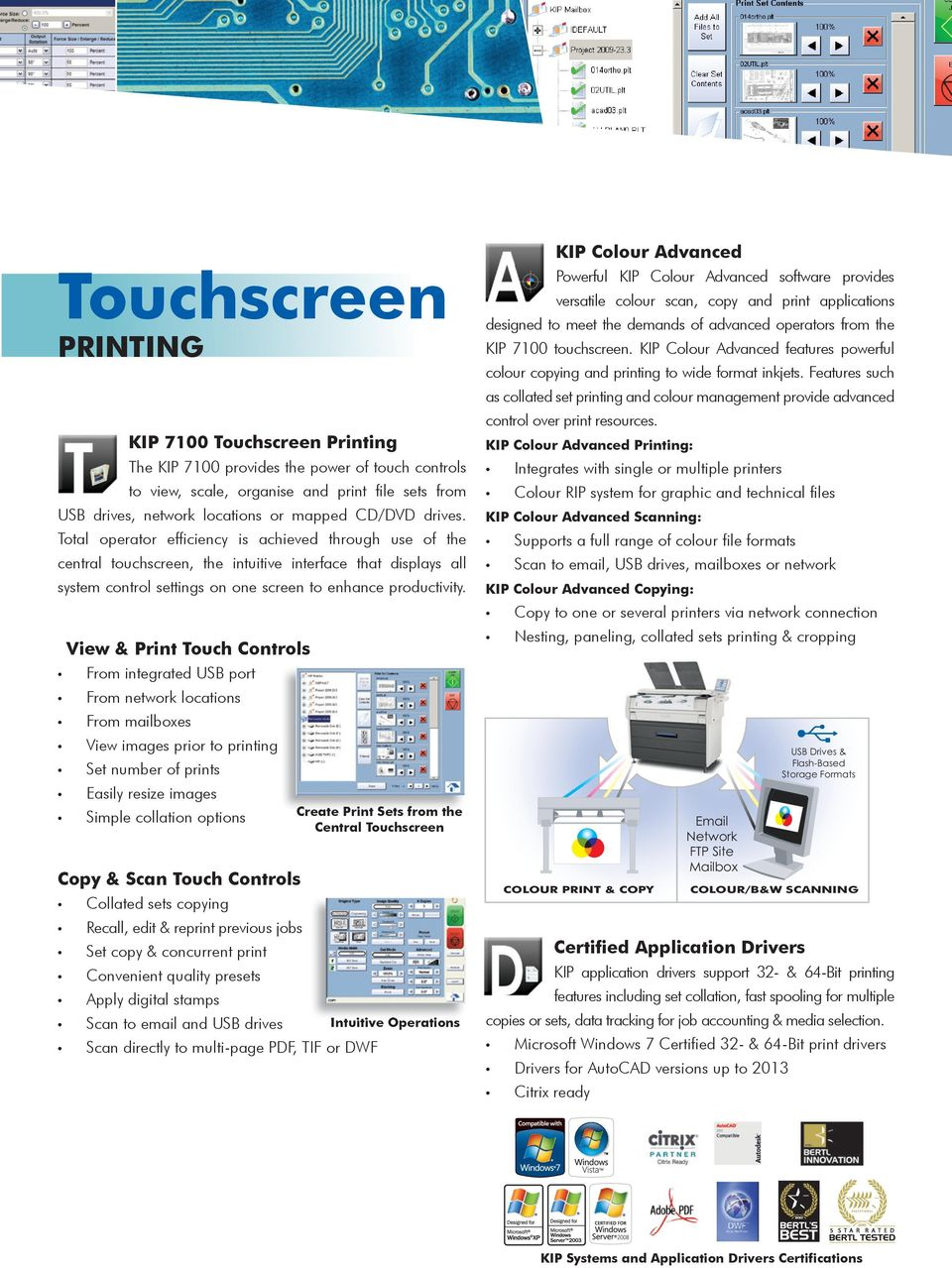 View & Print Touch Controls From integrated USB port From network locations From mailboxes View images prior to printing Set number of prints Easily resize images Simple collation options Copy & Scan