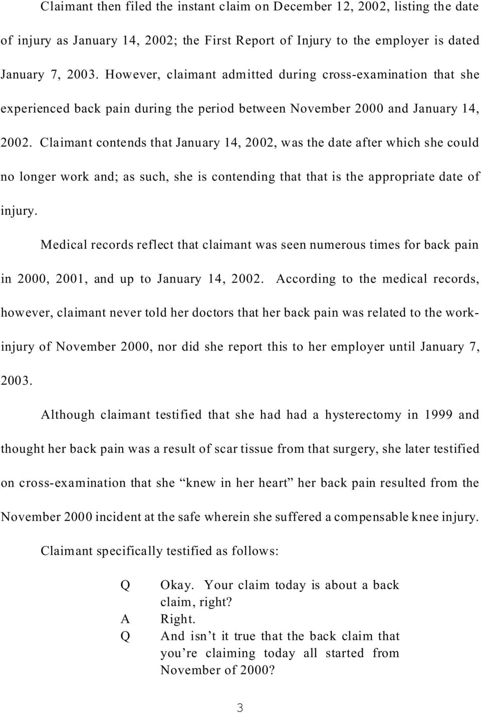 Claimant contends that January 14, 2002, was the date after which she could no longer work and; as such, she is contending that that is the appropriate date of injury.