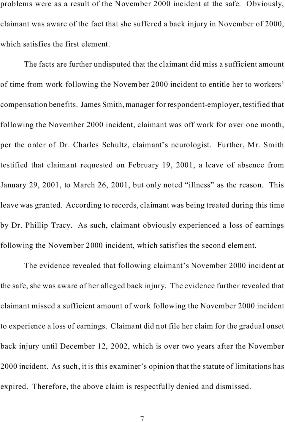 James Smith, manager for respondent-employer, testified that following the November 2000 incident, claimant was off work for over one month, per the order of Dr.