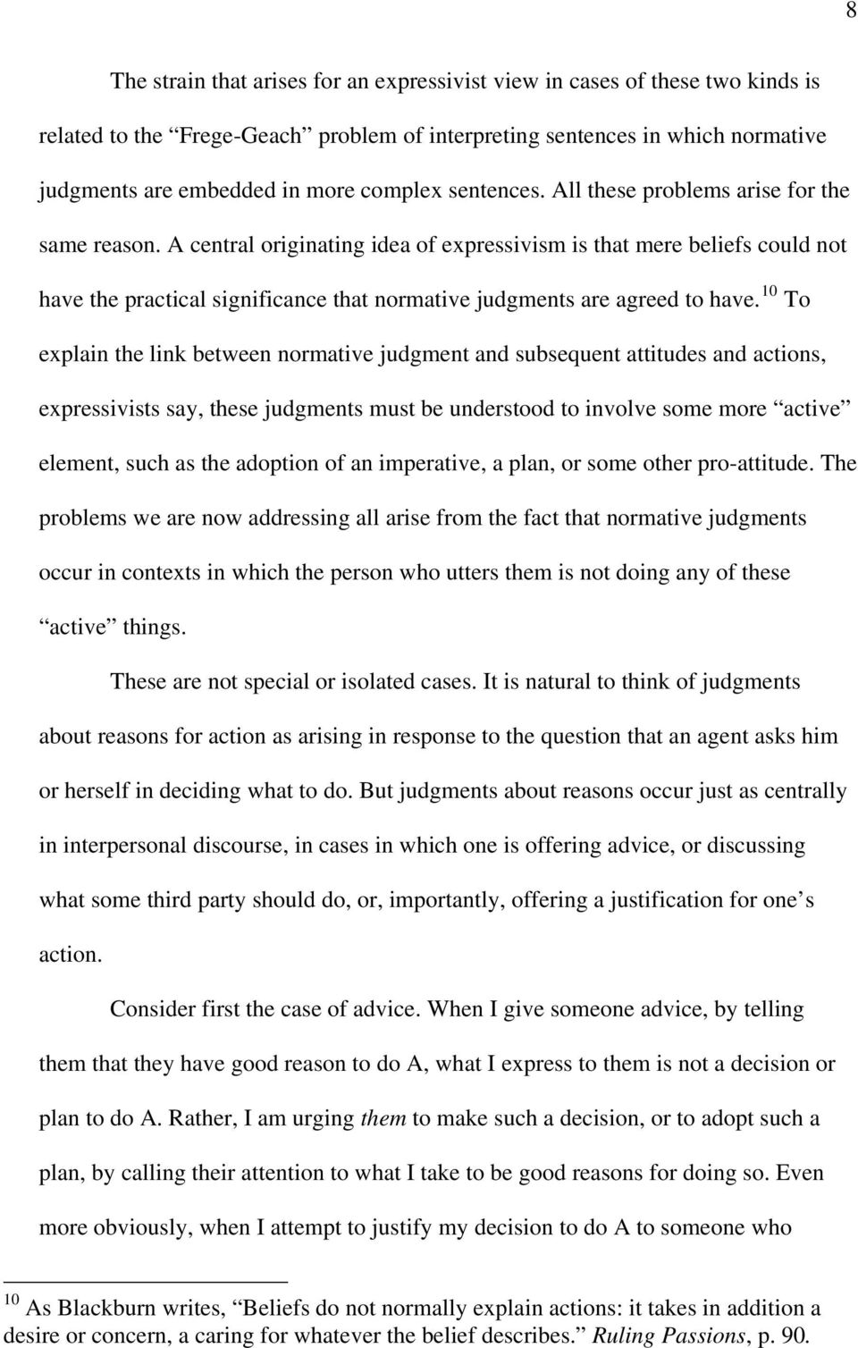 A central originating idea of expressivism is that mere beliefs could not have the practical significance that normative judgments are agreed to have.