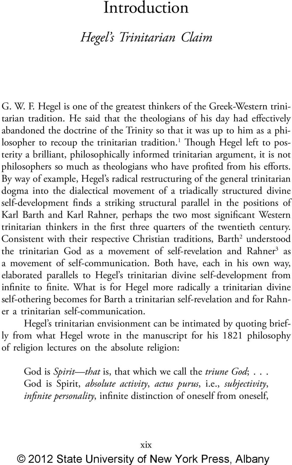 1 Though Hegel left to posterity a brilliant, philosophically informed trinitarian argument, it is not philosophers so much as theologians who have profited from his efforts.