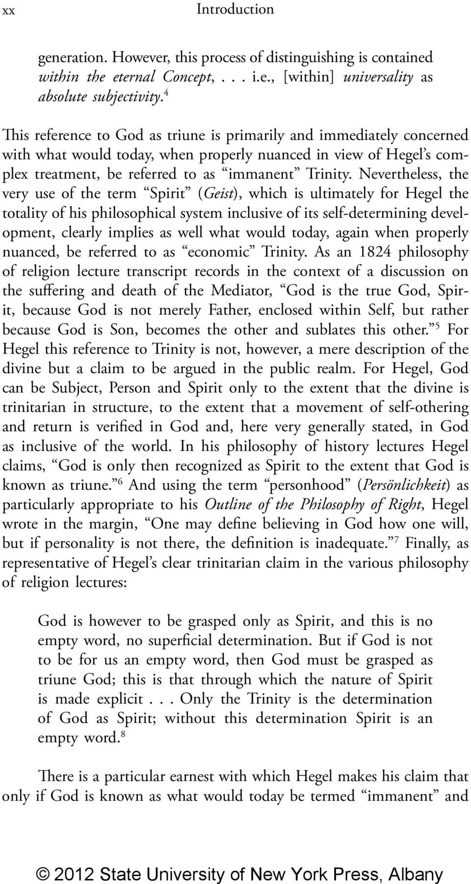 Nevertheless, the very use of the term Spirit (Geist), which is ultimately for Hegel the totality of his philosophical system inclusive of its self-determining development, clearly implies as well