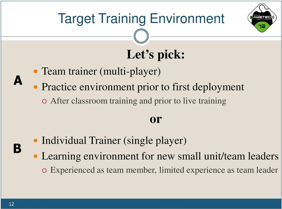 training or B Individual Trainer (single player) Learning environment for new