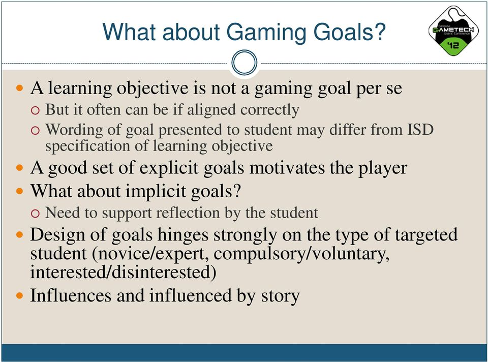 student may differ from ISD specification of learning objective A good set of explicit goals motivates the player What