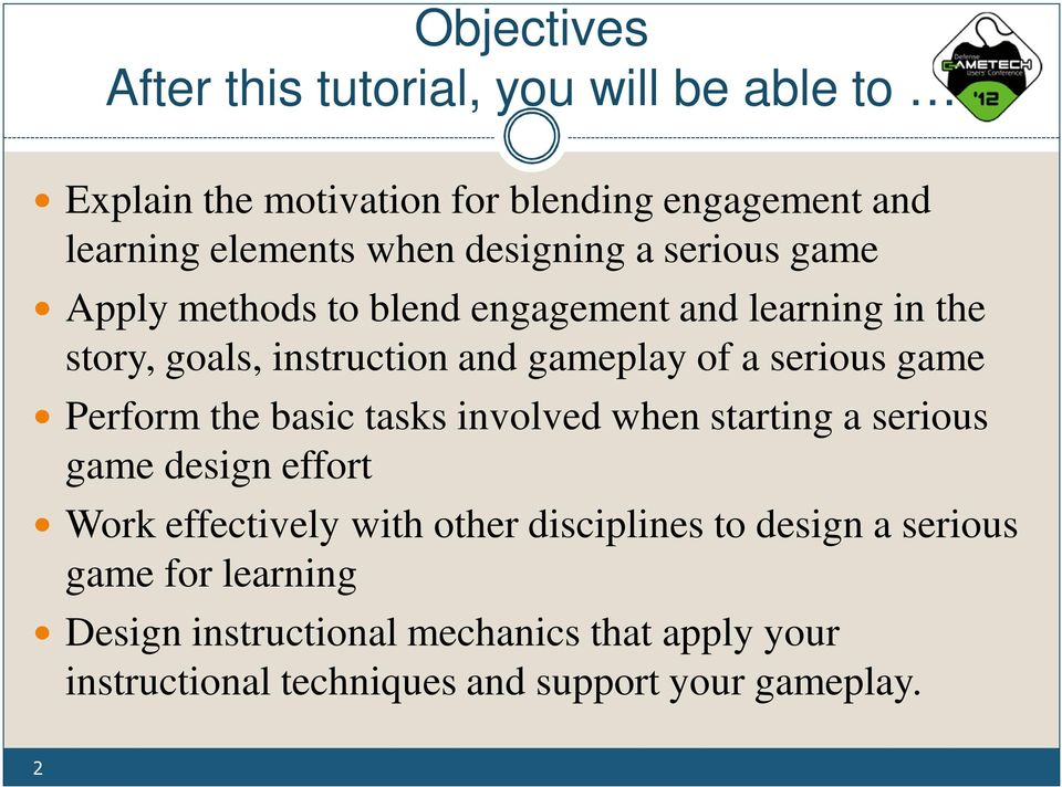 serious game Perform the basic tasks involved when starting a serious game design effort Work effectively with other disciplines