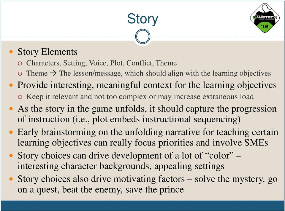 embeds instructional sequencing) Early brainstorming on the unfolding narrative for teaching certain learning objectives can really focus priorities and involve SMEs Story choices can drive
