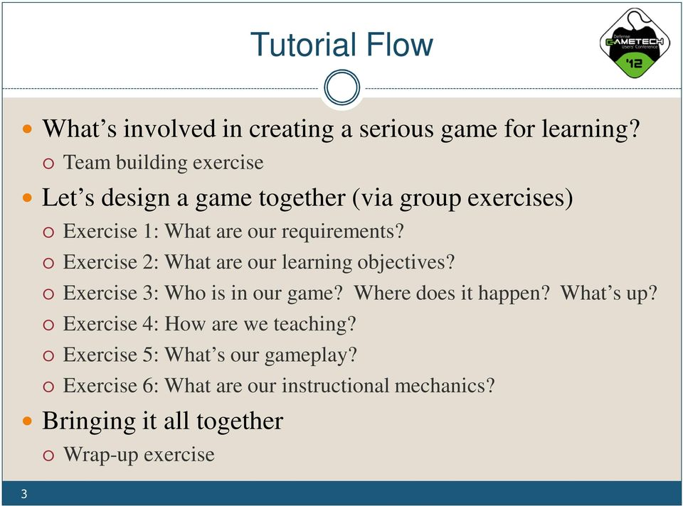 Exercise 2: What are our learning objectives? Exercise 3: Who is in our game? Where does it happen? What s up?