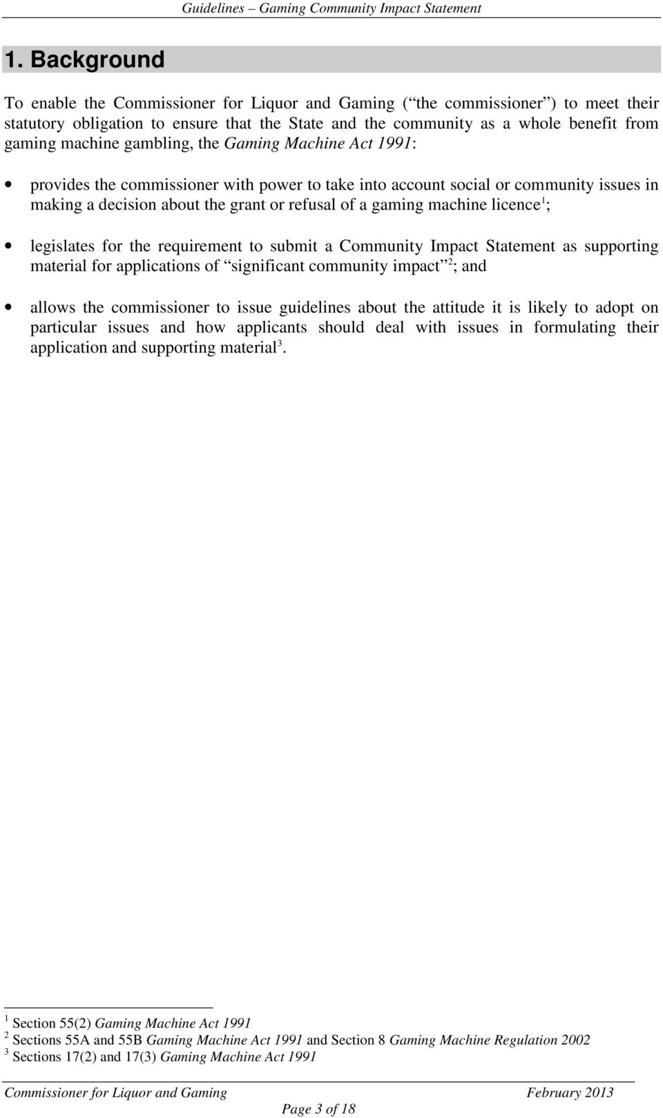 licence 1 ; legislates for the requirement to submit a Community Impact Statement as supporting material for applications of significant community impact 2 ; and allows the commissioner to issue