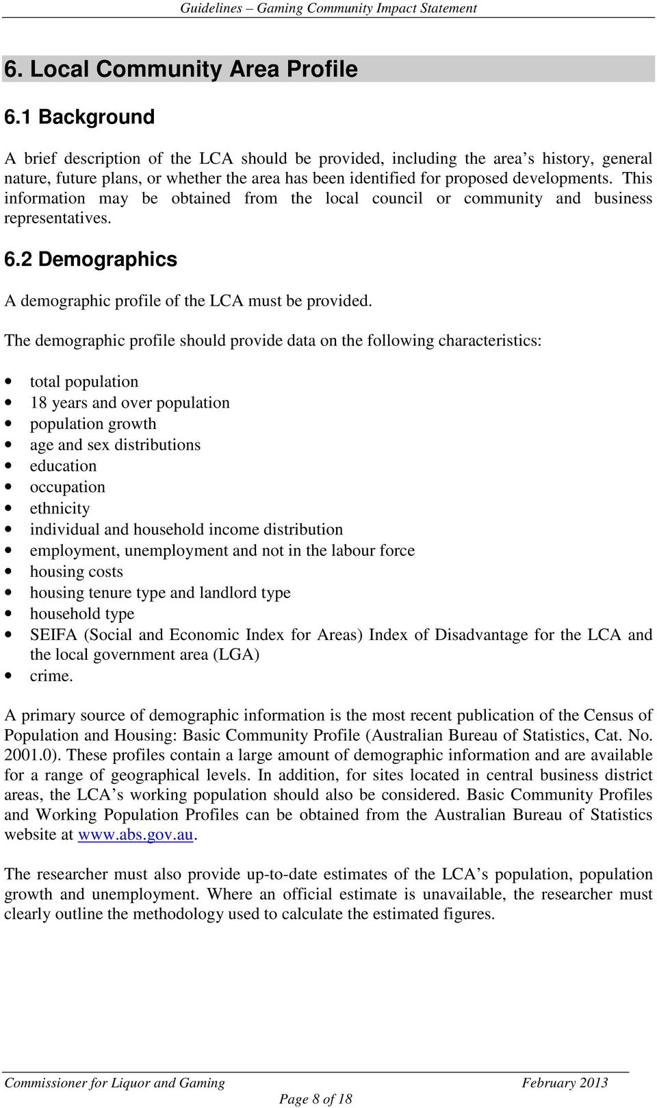 This information may be obtained from the local council or community and business representatives. 6.2 Demographics A demographic profile of the LCA must be provided.