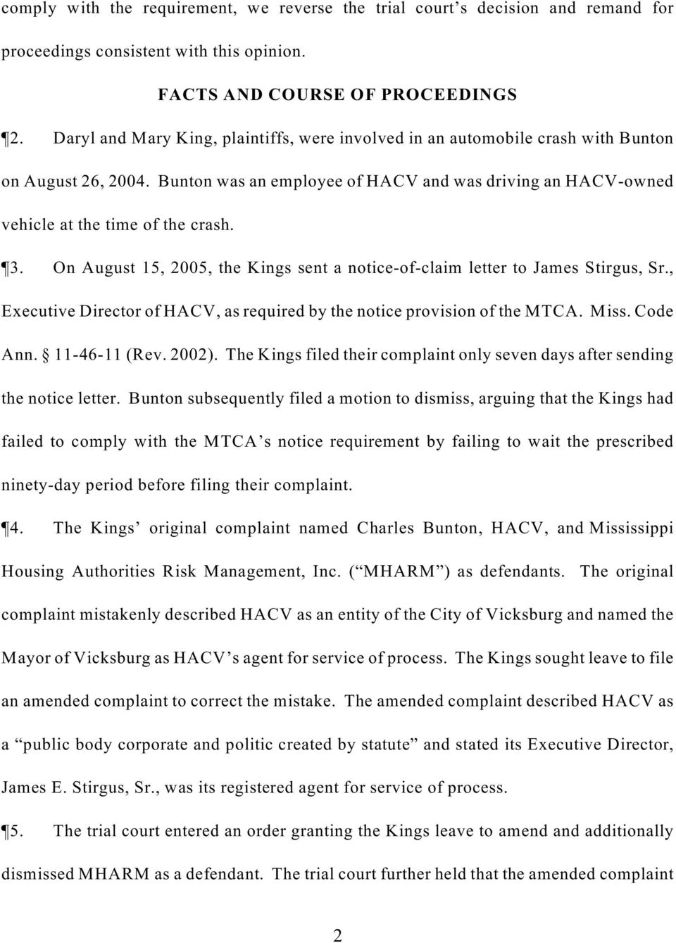 On August 15, 2005, the Kings sent a notice-of-claim letter to James Stirgus, Sr., Executive Director of HACV, as required by the notice provision of the MTCA. Miss. Code Ann. 11-46-11 (Rev. 2002).
