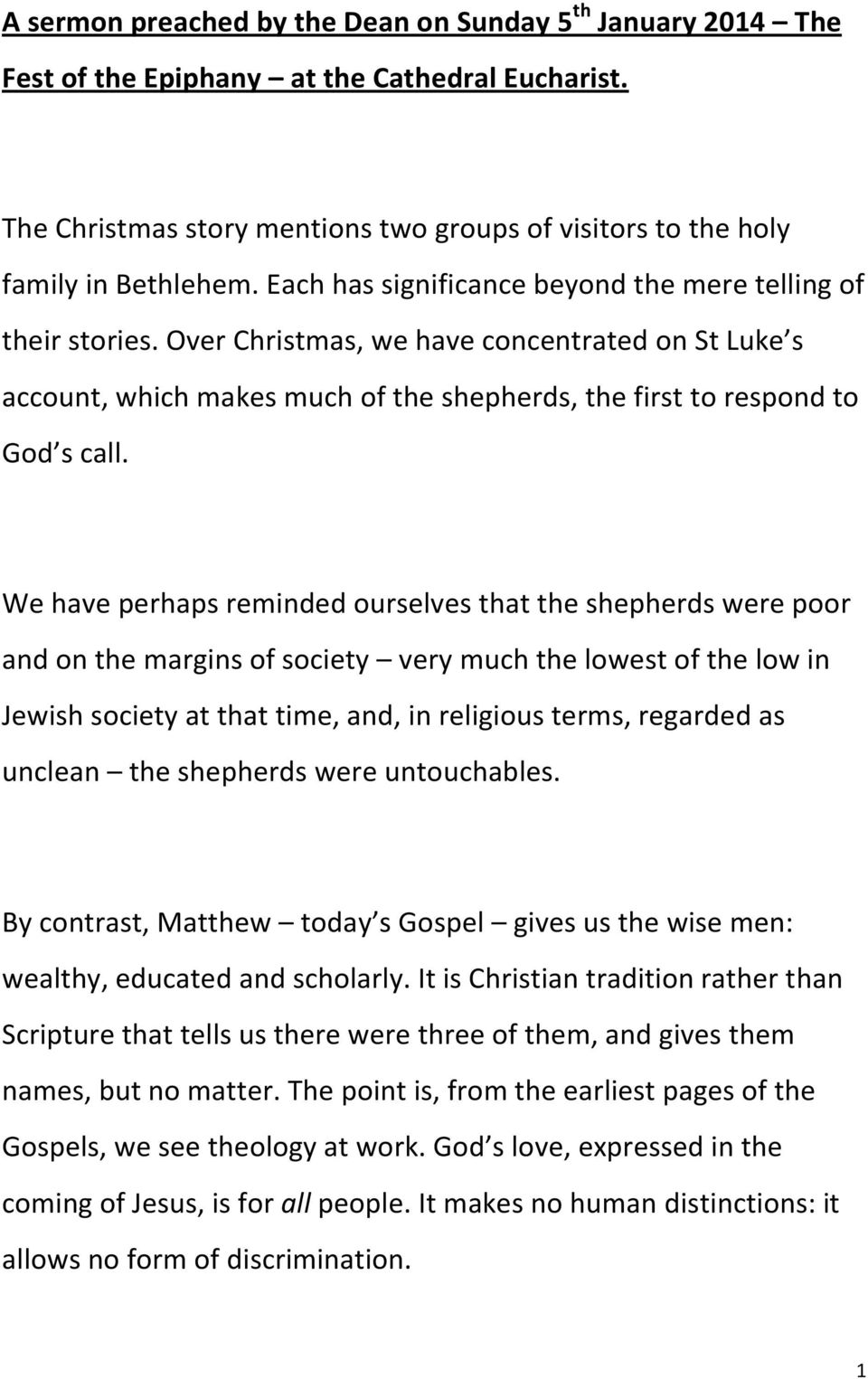 We have perhaps reminded ourselves that the shepherds were poor and on the margins of society very much the lowest of the low in Jewish society at that time, and, in religious terms, regarded as