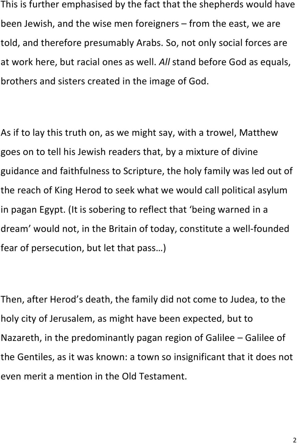 As if to lay this truth on, as we might say, with a trowel, Matthew goes on to tell his Jewish readers that, by a mixture of divine guidance and faithfulness to Scripture, the holy family was led out