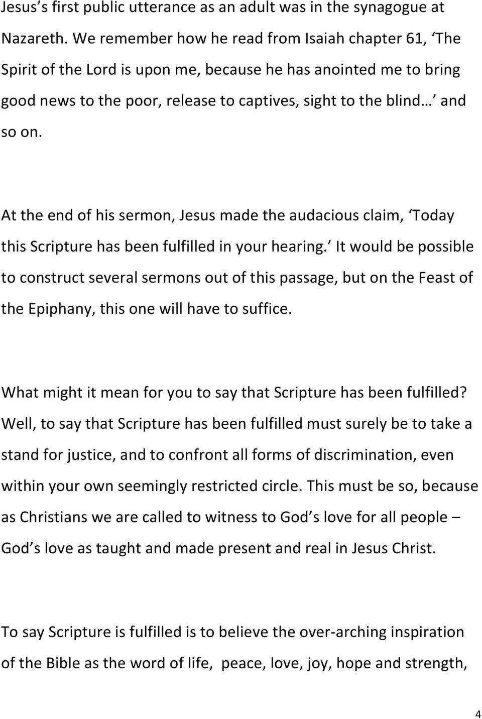 At the end of his sermon, Jesus made the audacious claim, Today this Scripture has been fulfilled in your hearing.