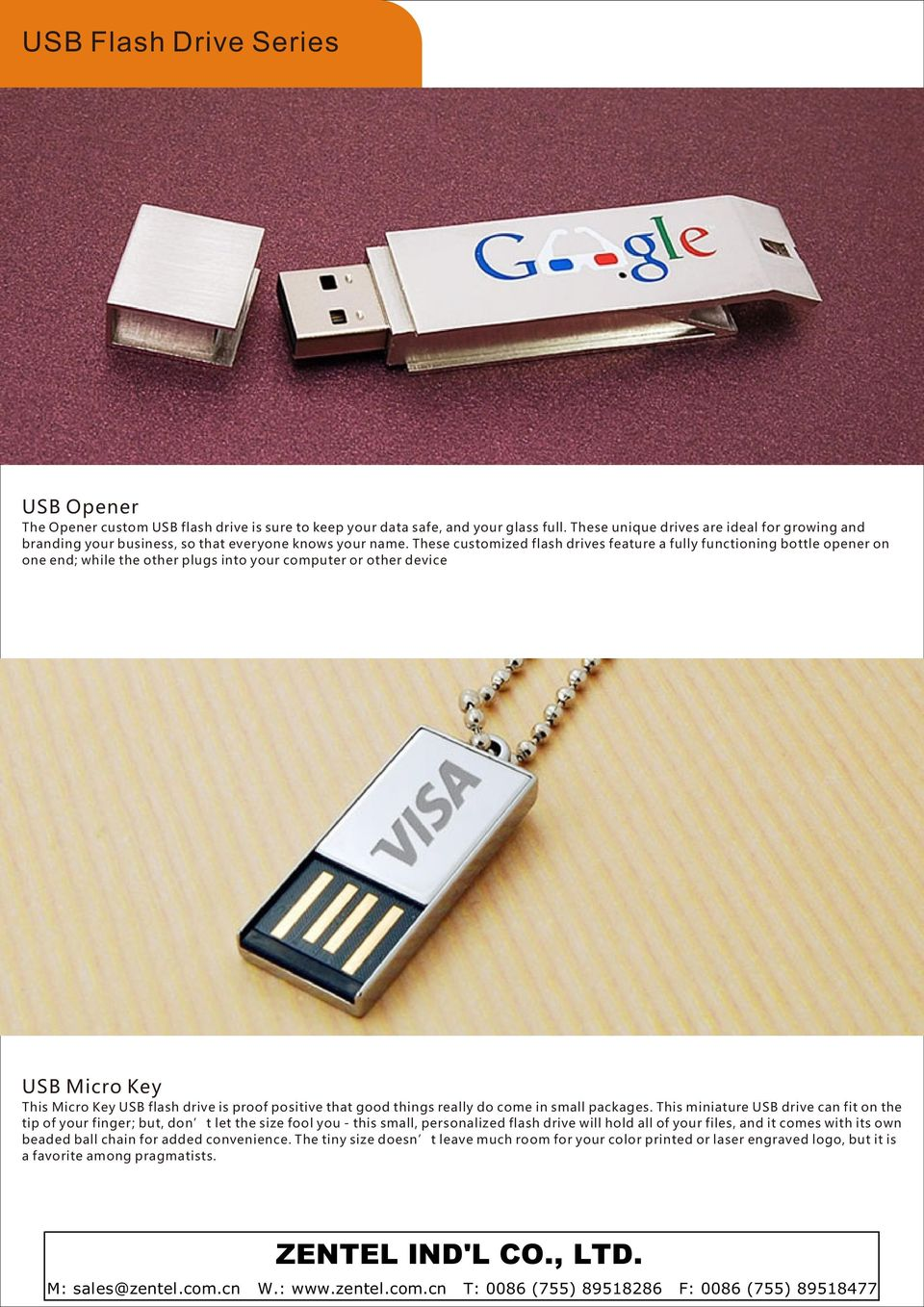 These customized flash drives feature a fully functioning bottle opener on one end; while the other plugs into your computer or other device USB Micro Key This Micro Key USB flash drive is proof