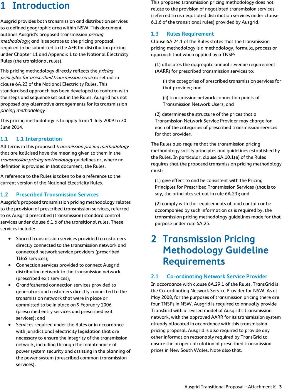 Appendix 1 to the National Electricity Rules (the transitional rules). This pricing methodology directly reflects the pricing principles for prescribed transmission services set out in clause 6A.