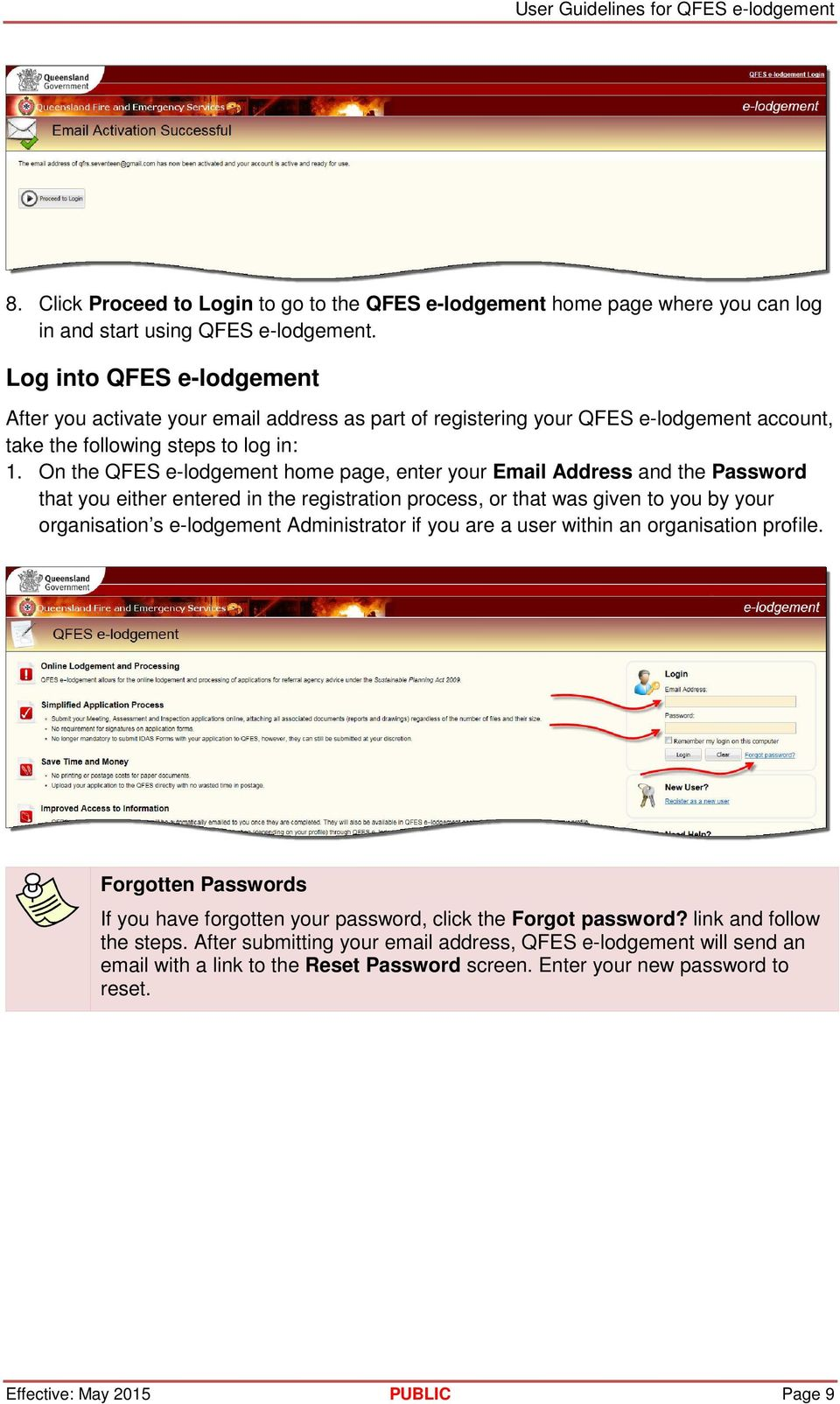 On the QFES e-lodgement home page, enter your Email Address and the Password that you either entered in the registration process, or that was given to you by your organisation s e-lodgement
