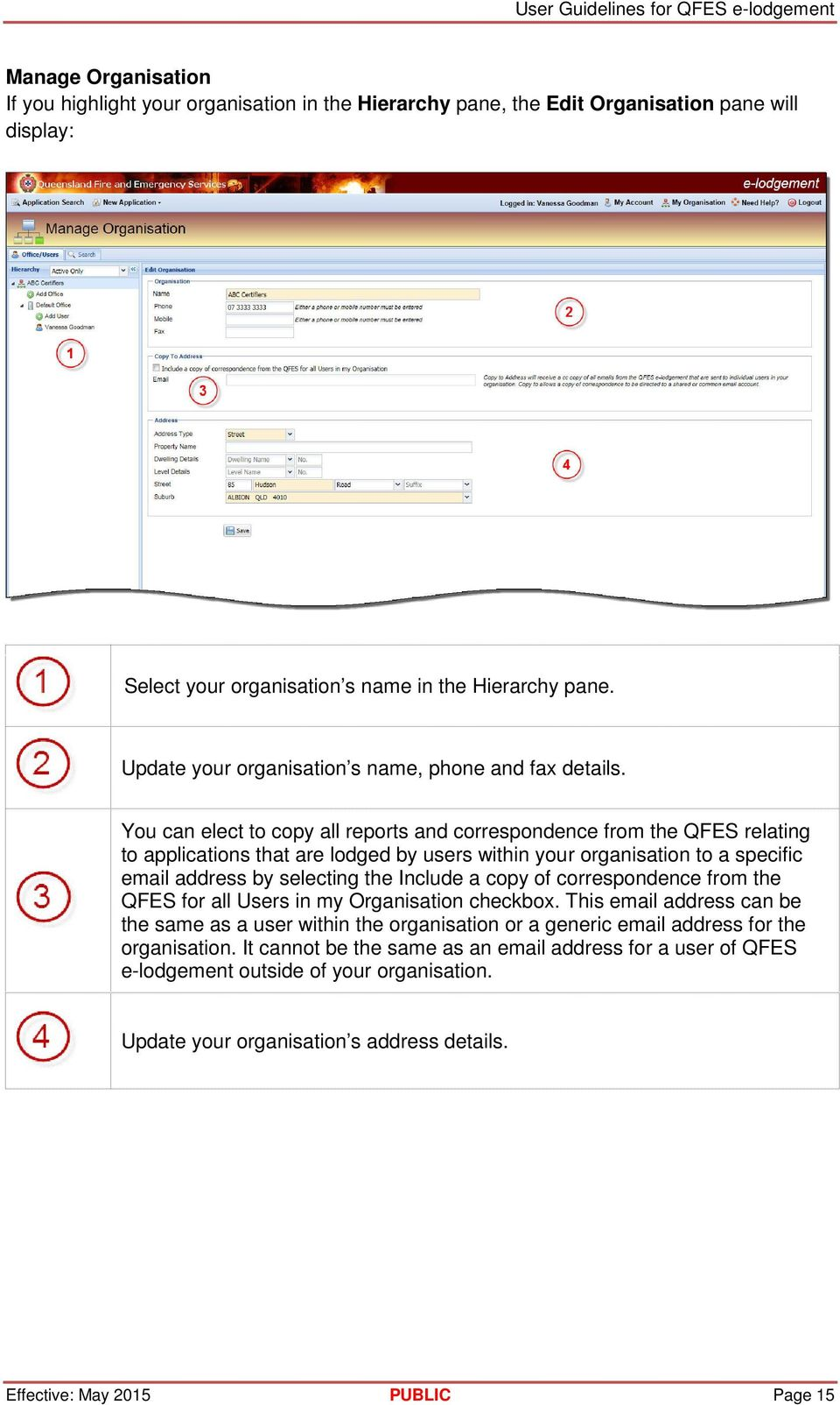 You can elect to copy all reports and correspondence from the QFES relating to applications that are lodged by users within your organisation to a specific email address by selecting the Include a