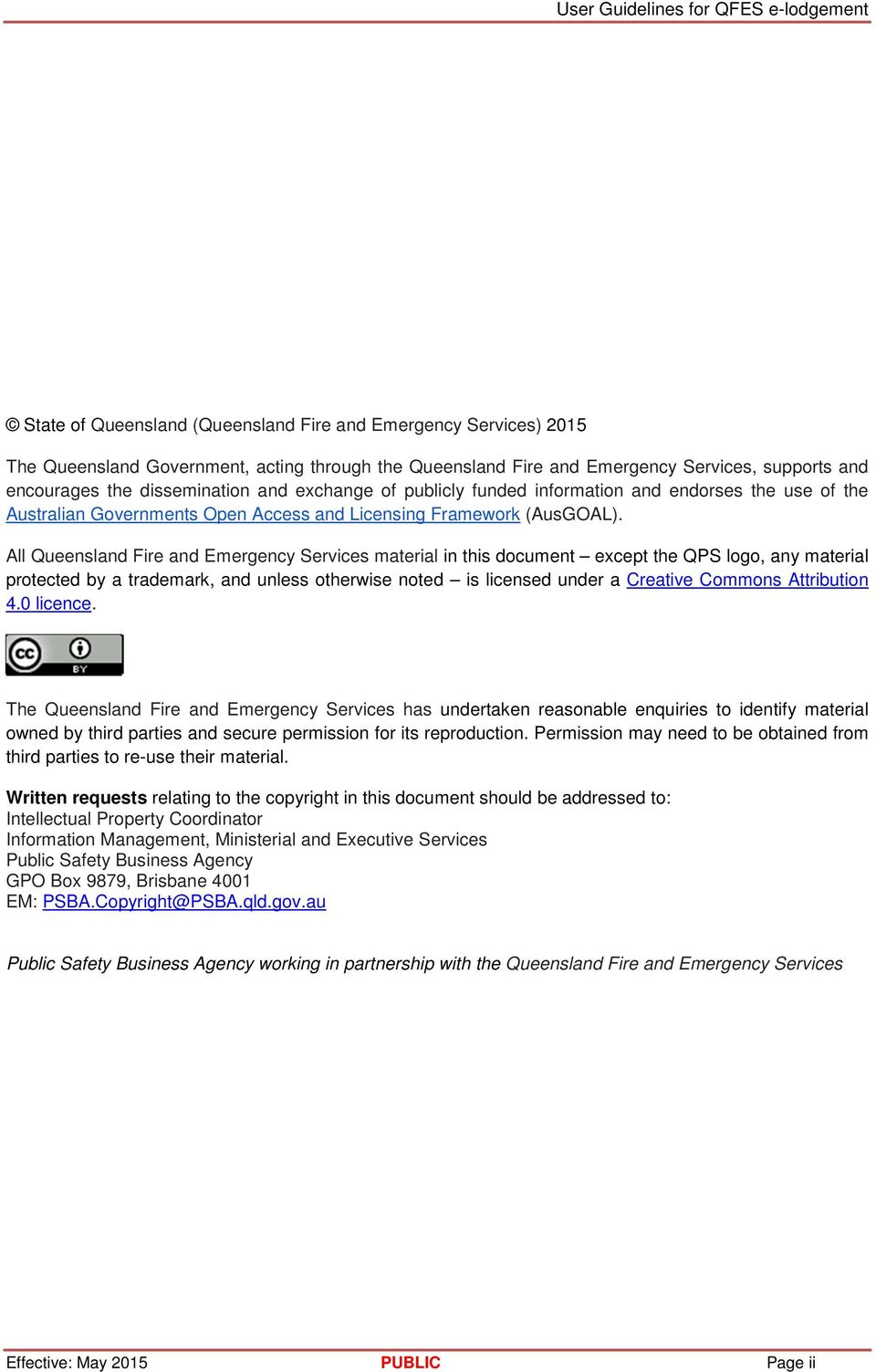 All Queensland Fire and Emergency Services material in this document except the QPS logo, any material protected by a trademark, and unless otherwise noted is licensed under a Creative Commons