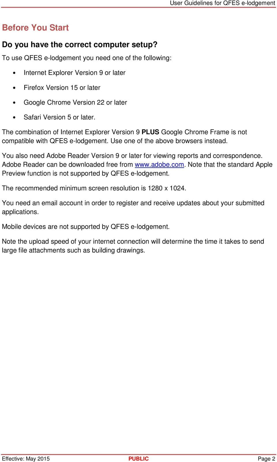 The combination of Internet Explorer Version 9 PLUS Google Chrome Frame is not compatible with QFES e-lodgement. Use one of the above browsers instead.