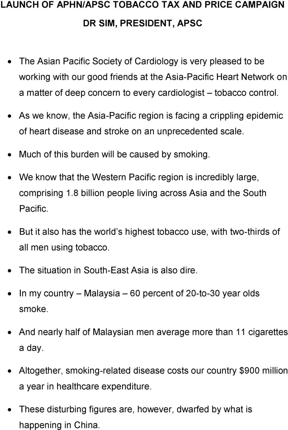 Much of this burden will be caused by smoking. We know that the Western Pacific region is incredibly large, comprising 1.8 billion people living across Asia and the South Pacific.