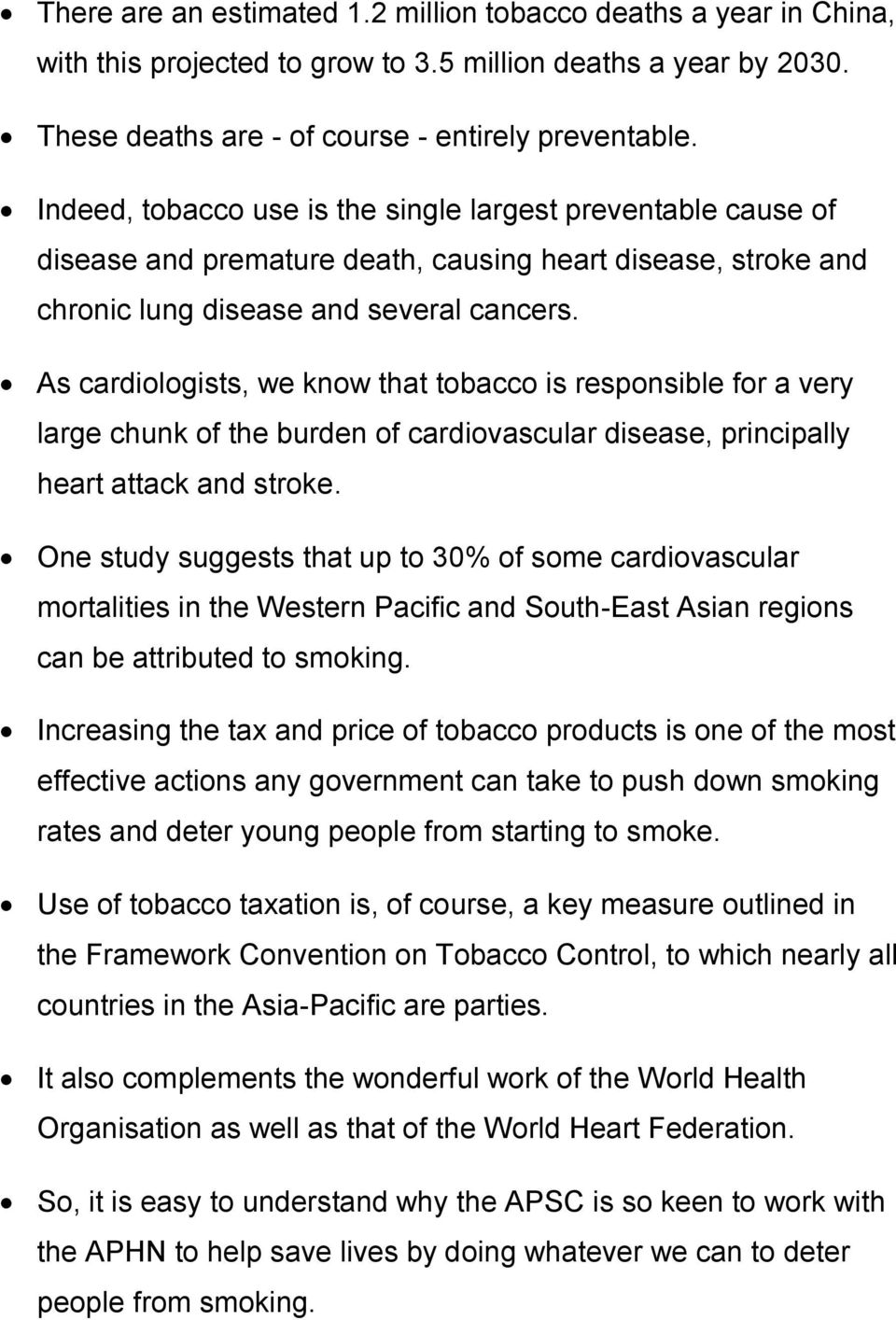 As cardiologists, we know that tobacco is responsible for a very large chunk of the burden of cardiovascular disease, principally heart attack and stroke.