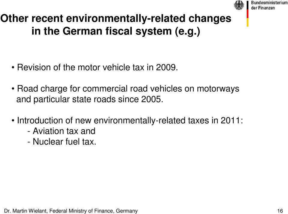 Introduction of new environmentally-related taxes in 2011: - Aviation tax and - Nuclear fuel
