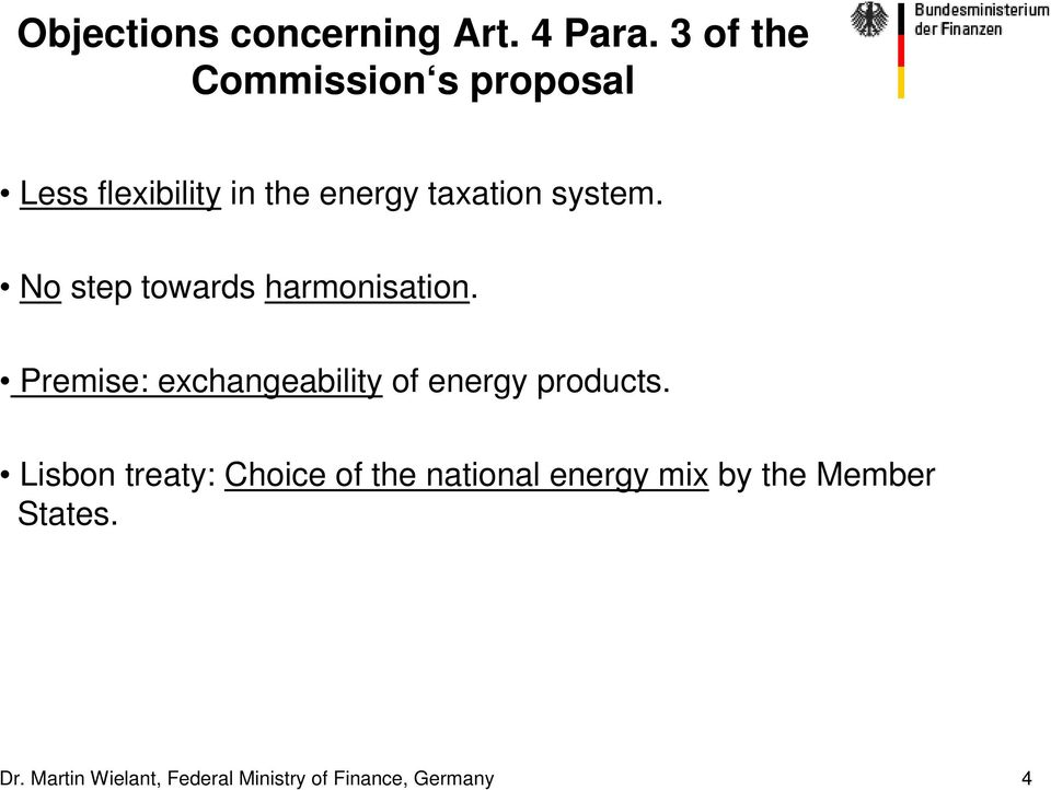 No step towards harmonisation. Premise: exchangeability of energy products.