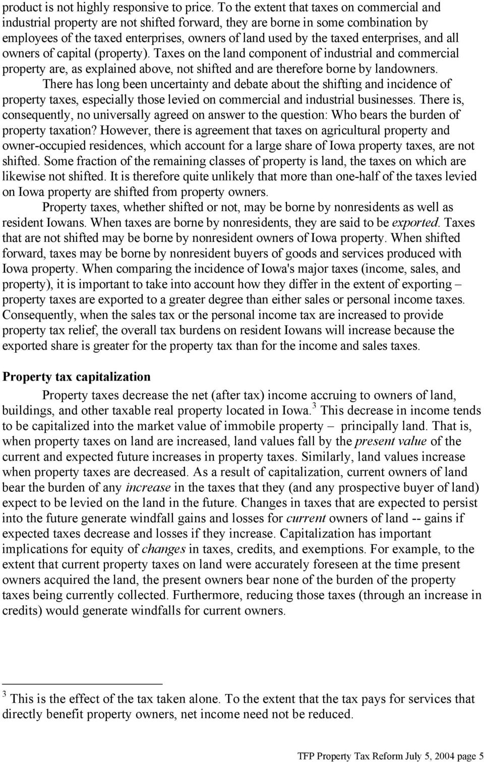 enterprises, and all owners of capital (property). Taxes on the land component of industrial and commercial property are, as explained above, not shifted and are therefore borne by landowners.