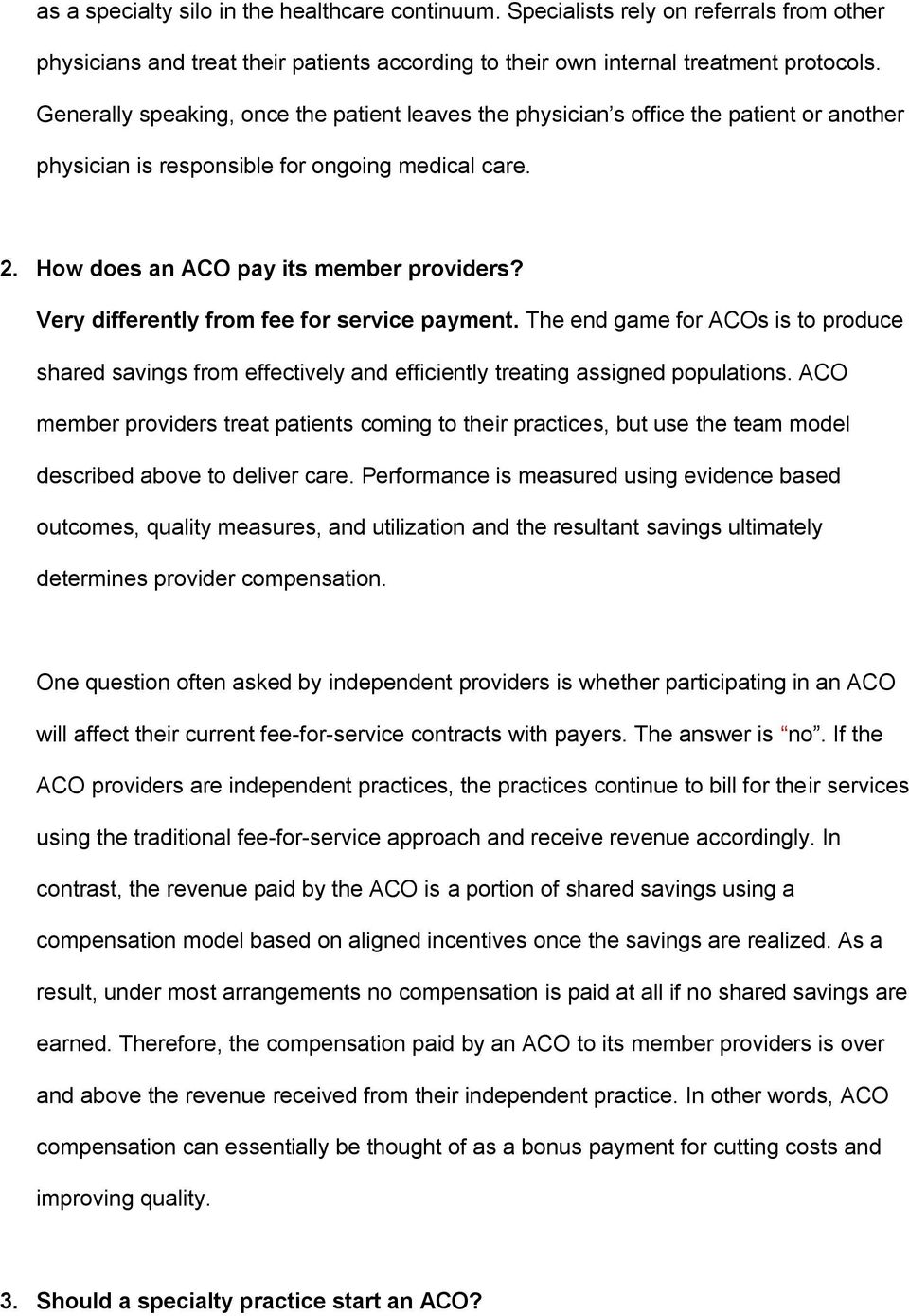 Very differently from fee for service payment. The end game for ACOs is to produce shared savings from effectively and efficiently treating assigned populations.