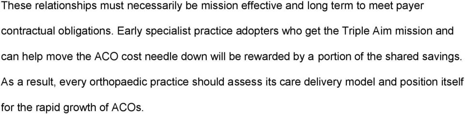 Early specialist practice adopters who get the Triple Aim mission and can help move the ACO cost