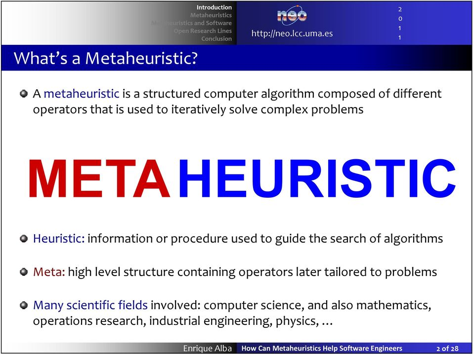 problems METAHEURISTIC Heuristic: information or procedure used to guide the search of algorithms Meta: high level structure