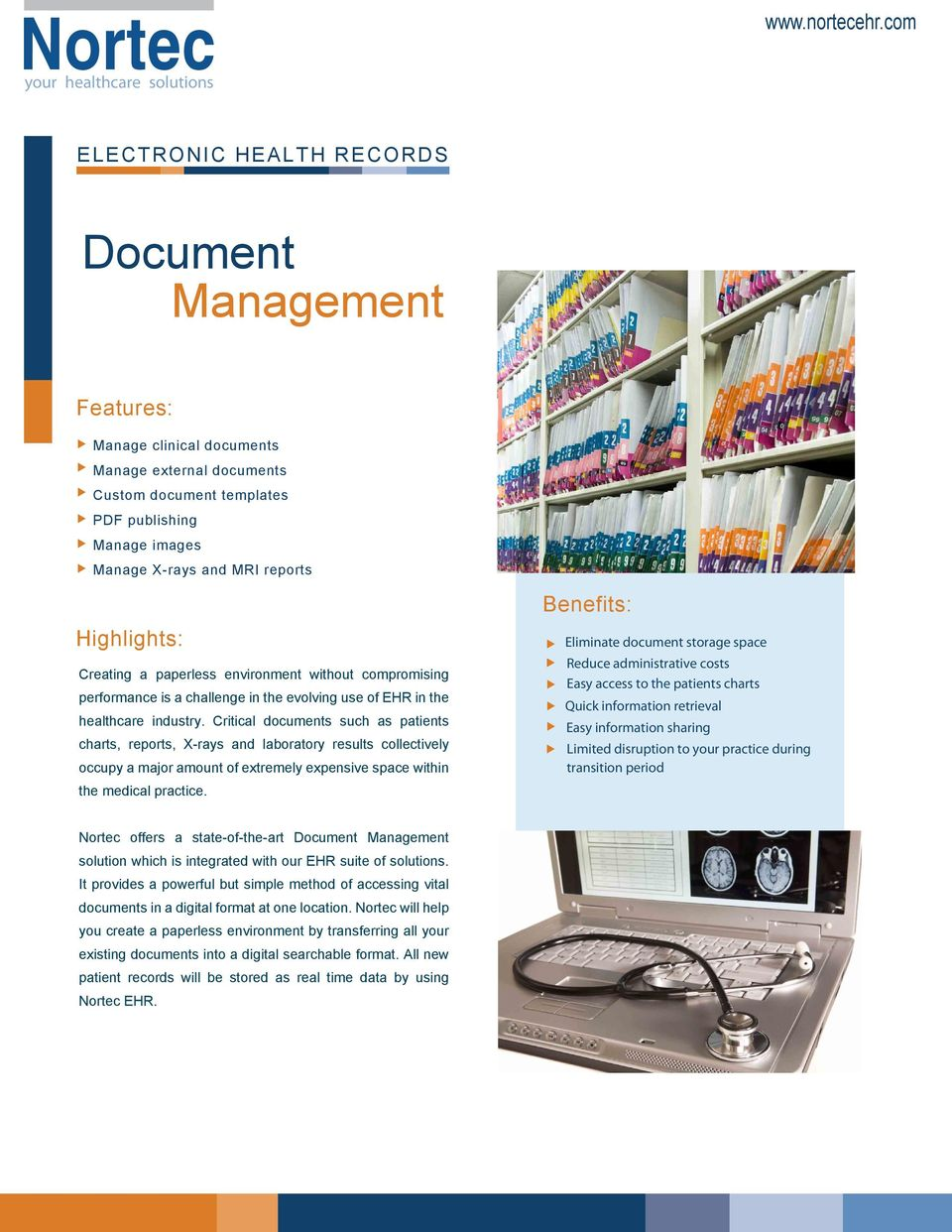 Critical documents such as patients charts, reports, X-rays and laboratory results collectively occupy a major amount of extremely expensive space within the medical practice.
