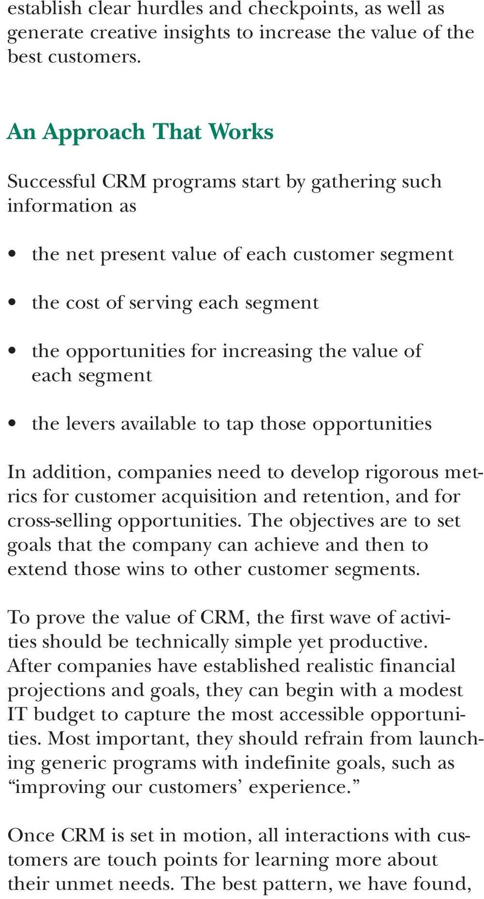 the value of each segment the levers available to tap those opportunities In addition, companies need to develop rigorous metrics for customer acquisition and retention, and for cross-selling