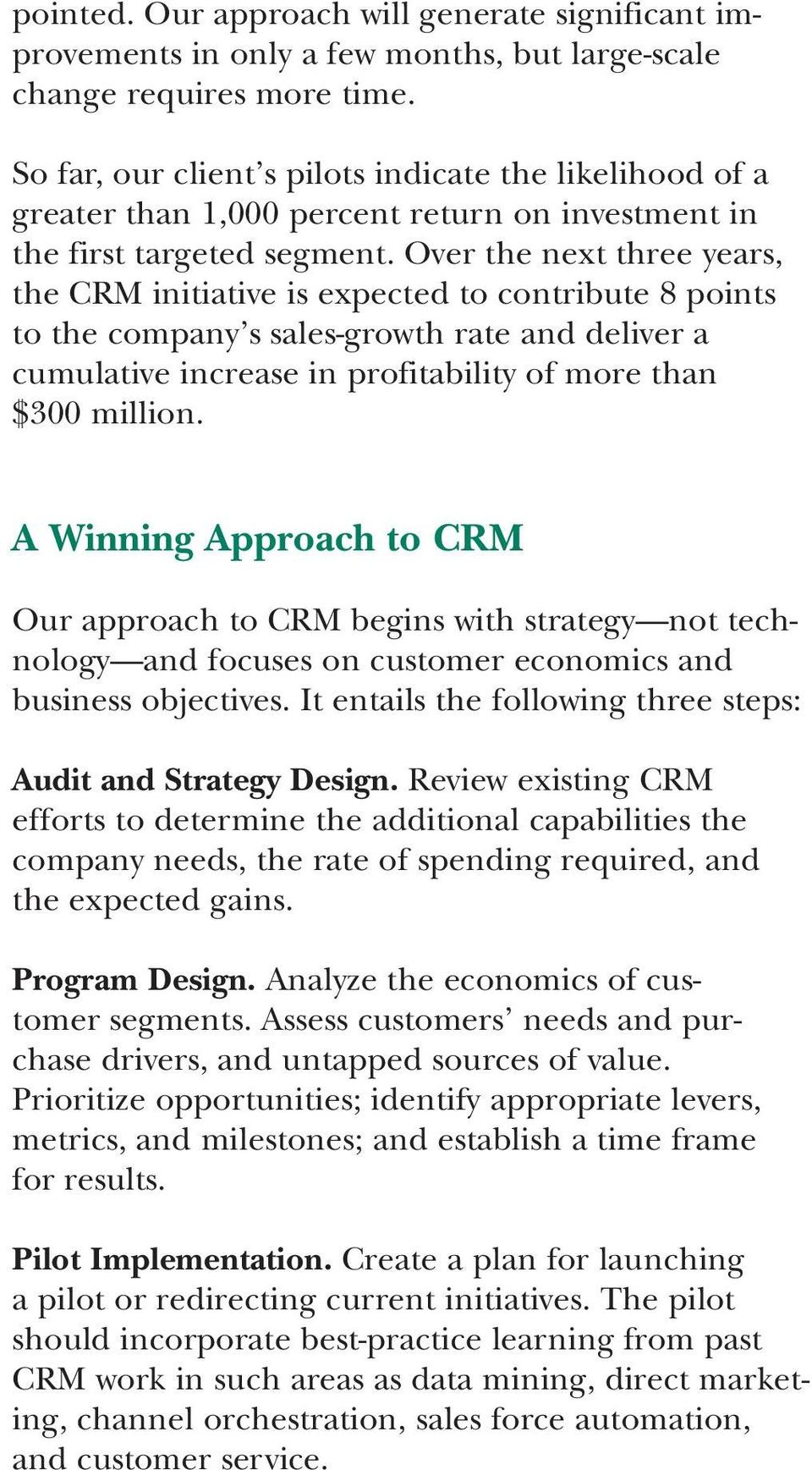 Over the next three years, the CRM initiative is expected to contribute 8 points to the company s sales-growth rate and deliver a cumulative increase in profitability of more than $300 million.