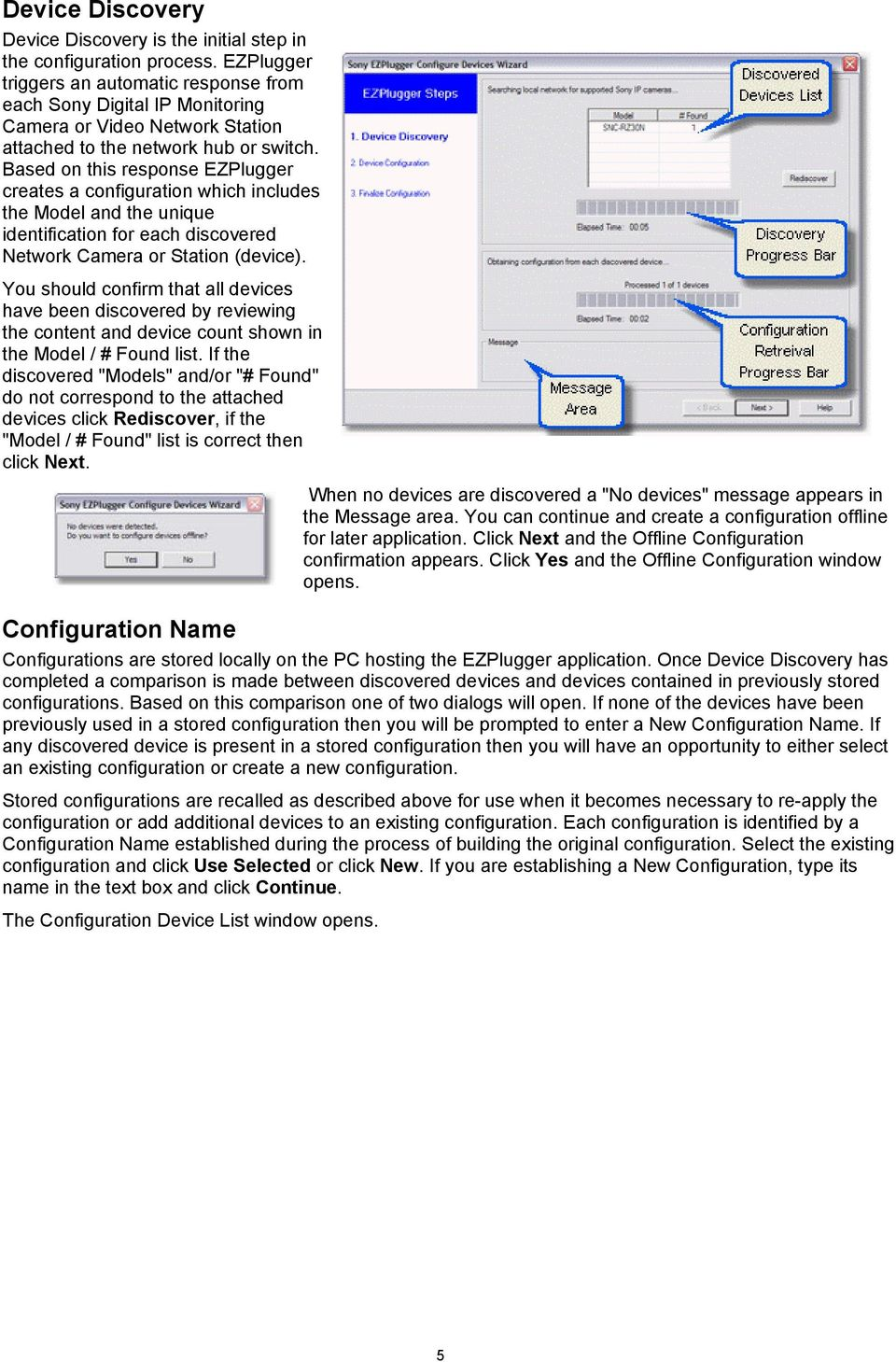 Based on this response EZPlugger creates a configuration which includes the Model and the unique identification for each discovered Network Camera or Station (device).
