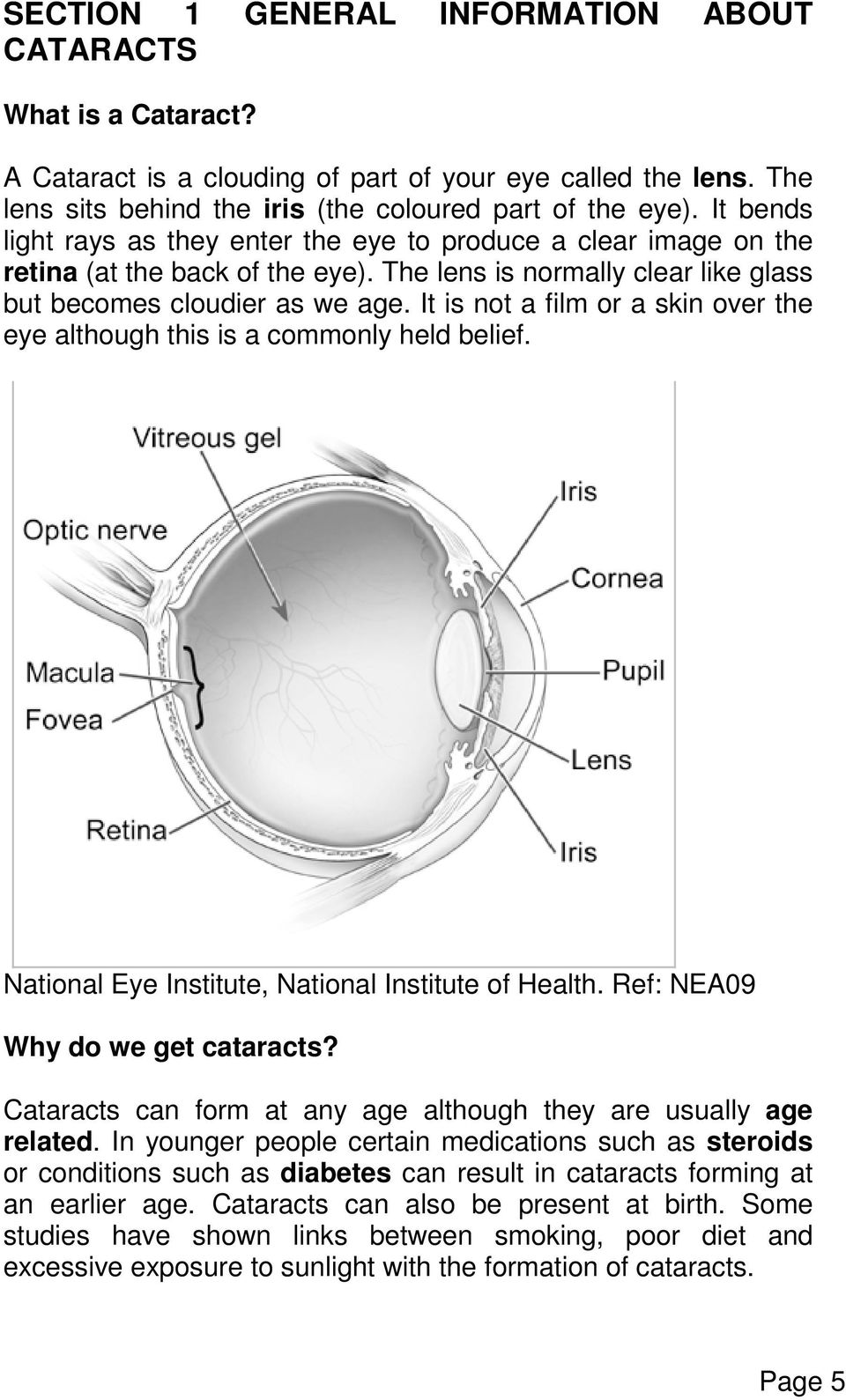 It is not a film or a skin over the eye although this is a commonly held belief. National Eye Institute, National Institute of Health. Ref: NEA09 Why do we get cataracts?
