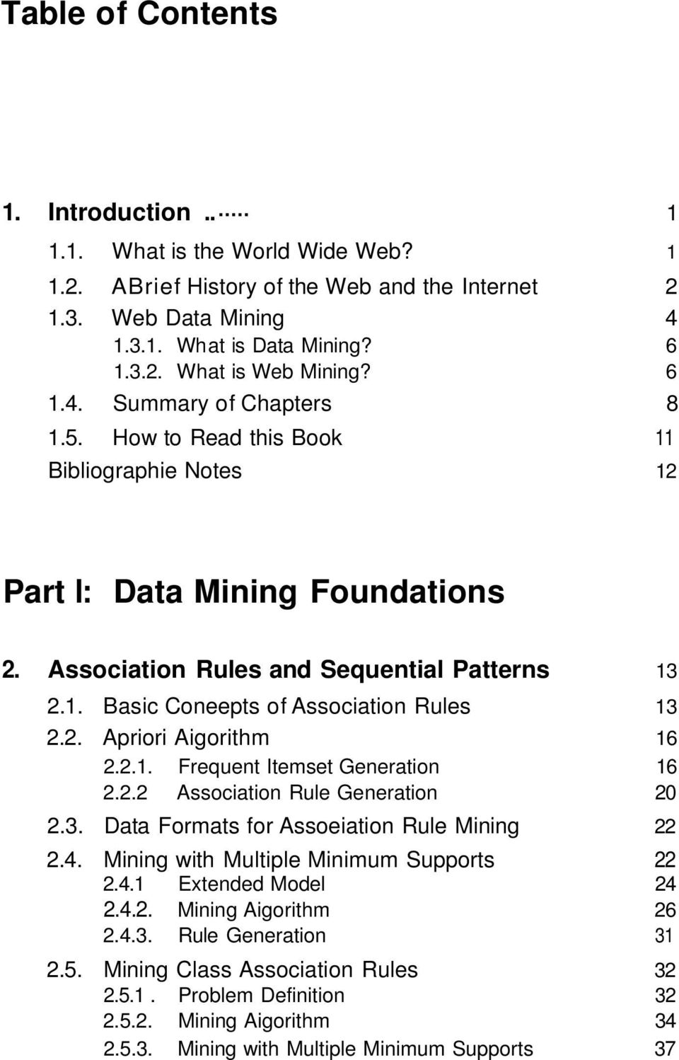 2. Apriori Aigorithm 16 2.2.1. Frequent Itemset Generation 16 2.2.2 Association Rule Generation 20 2.3. Data Formats for Assoeiation Rule Mining 22 2.4. Mining with Multiple Minimum Supports 22 2.4.1 Extended Model 24 2.
